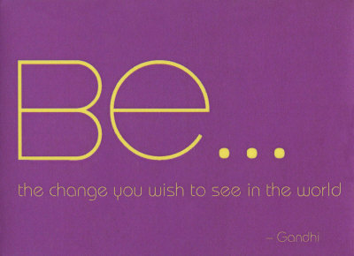 Be-The-Change-You-Wish-To-See-In-The-World-Gandhi
